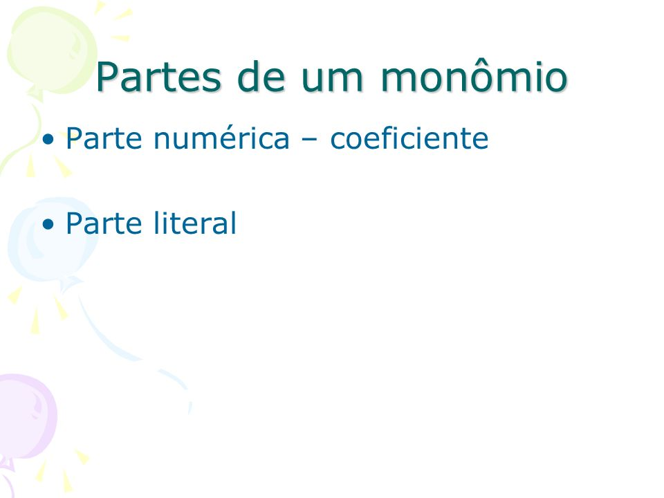 Partes de um monômio Parte numérica – coeficiente Parte literal