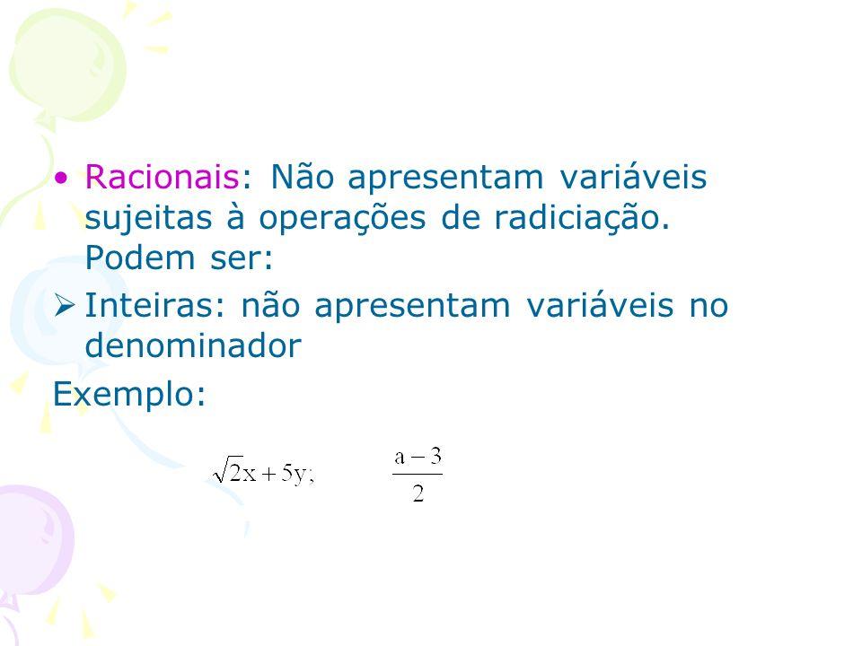 Racionais: Não apresentam variáveis sujeitas à operações de radiciação