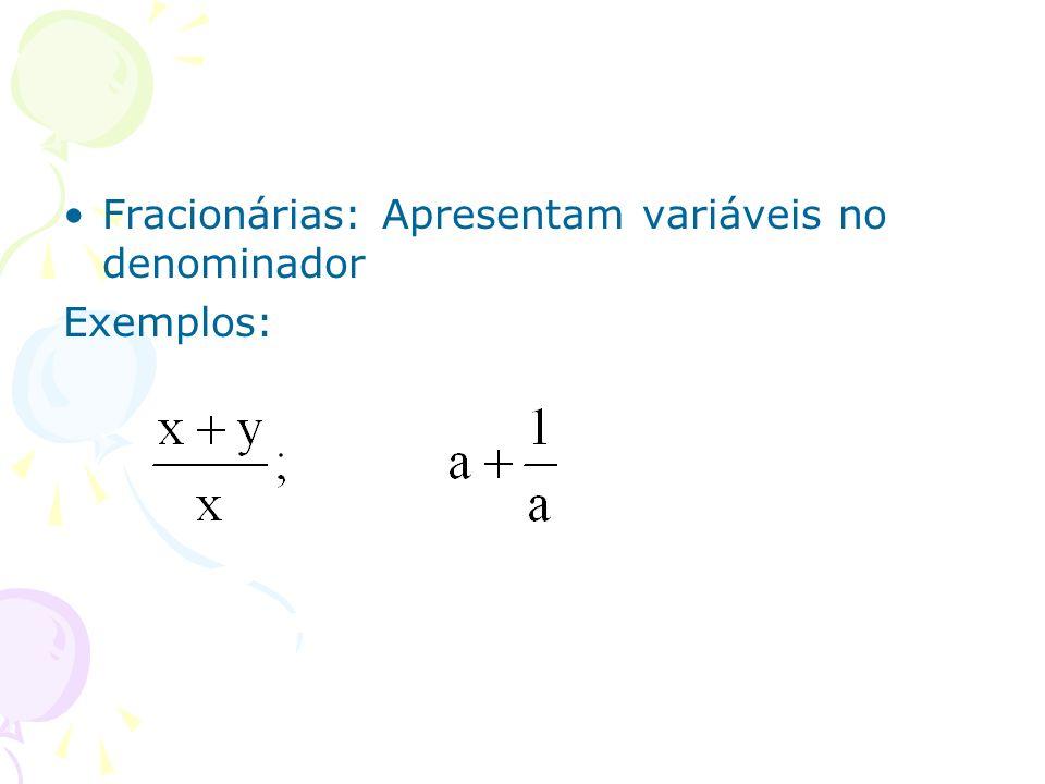 Fracionárias: Apresentam variáveis no denominador