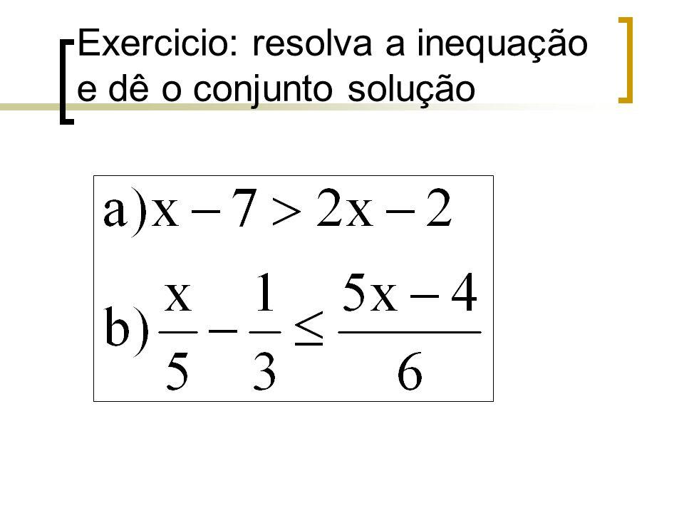 Exercicio: resolva a inequação e dê o conjunto solução