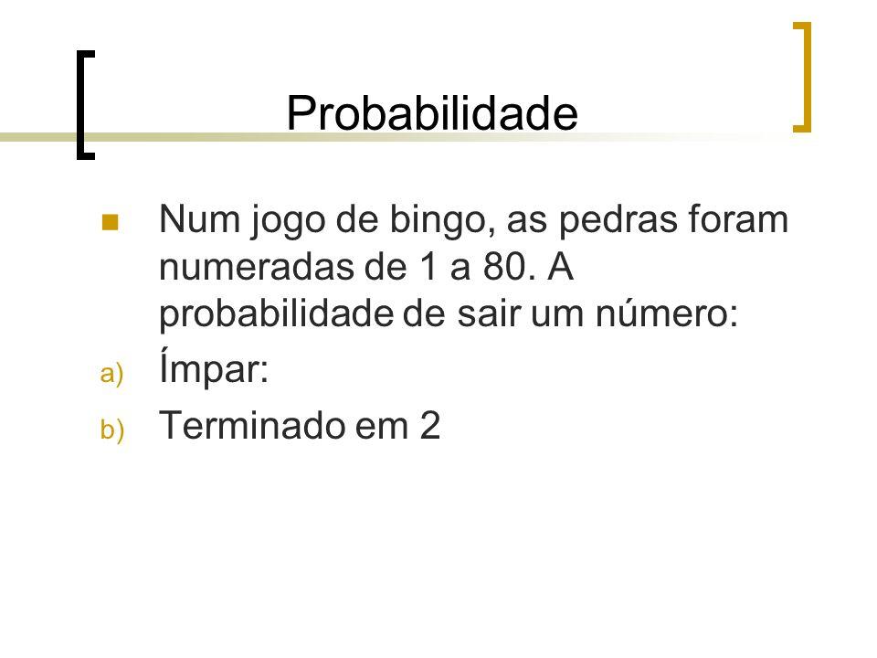 Probabilidade Num jogo de bingo, as pedras foram numeradas de 1 a 80. A probabilidade de sair um número: