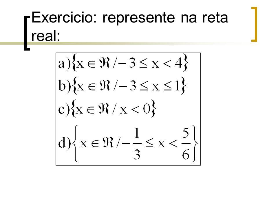 Exercicio: represente na reta real: