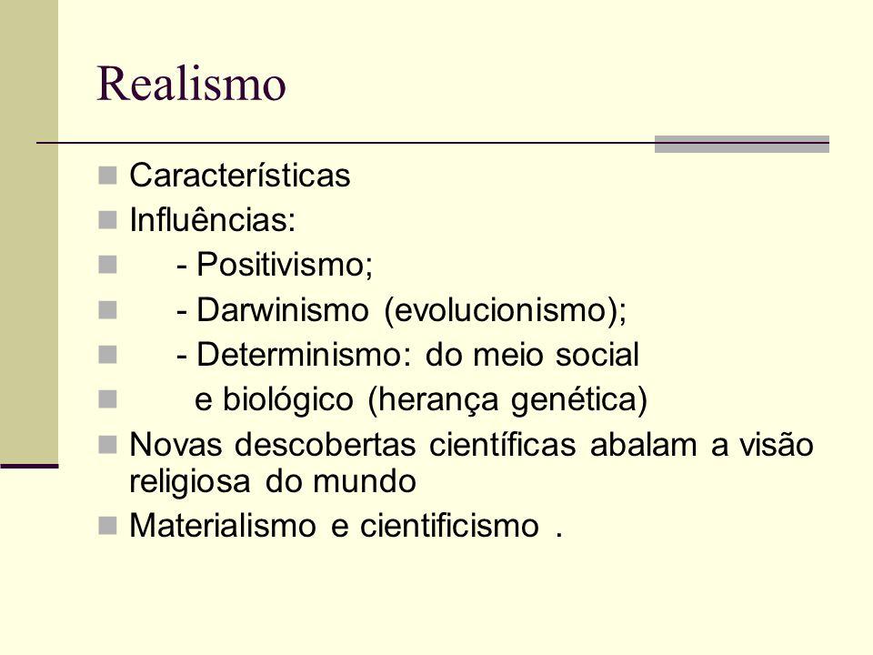 Realismo Características Influências: - Positivismo;