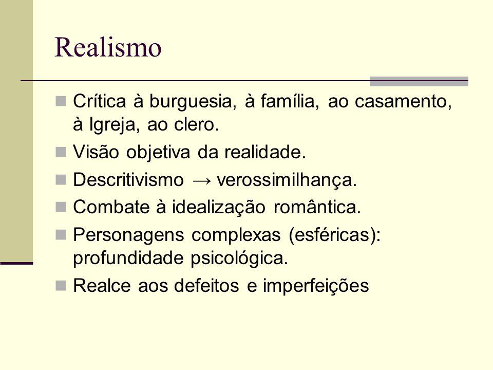Realismo Crítica à burguesia, à família, ao casamento, à Igreja, ao clero. Visão objetiva da realidade.