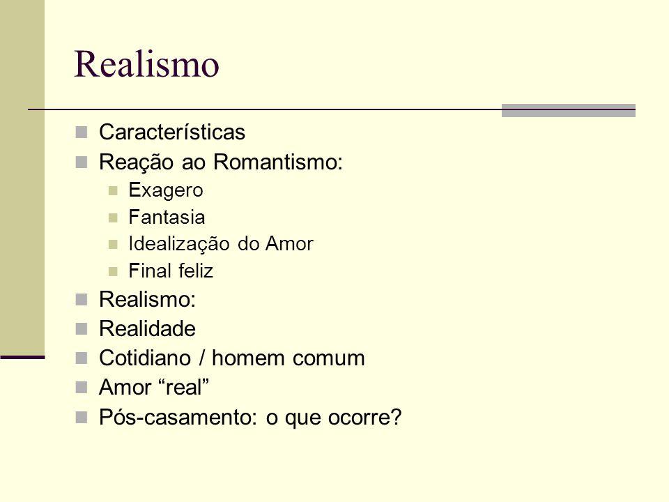 Realismo Características Reação ao Romantismo: Realismo: Realidade