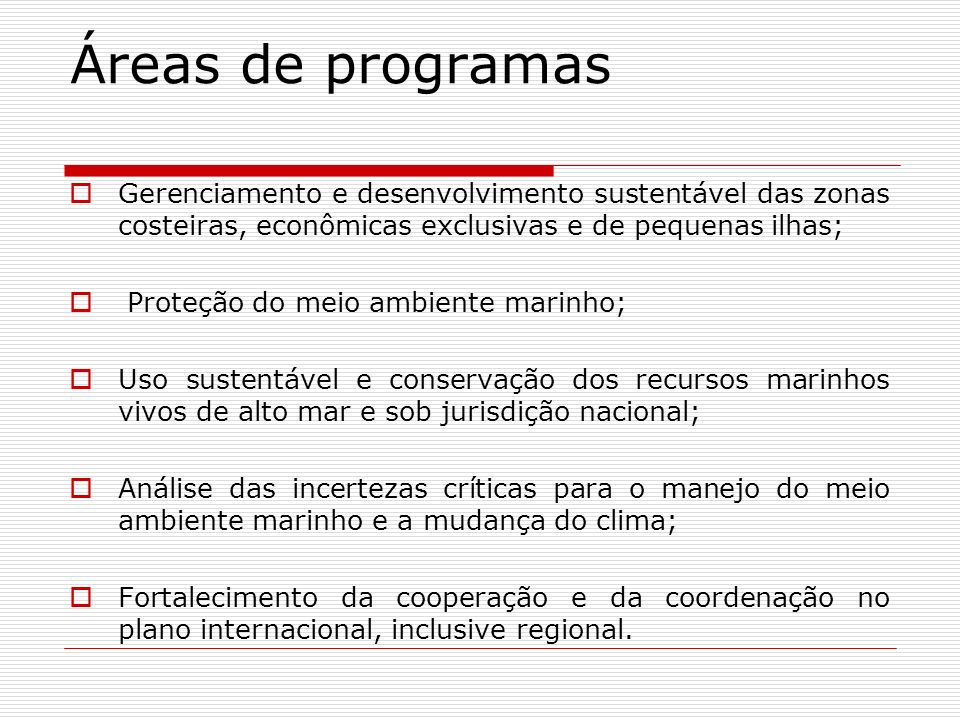 Áreas de programasGerenciamento e desenvolvimento sustentável das zonas costeiras, econômicas exclusivas e de pequenas ilhas;