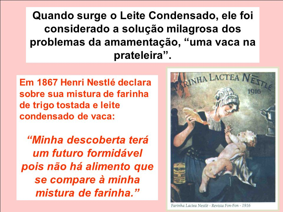 Em 1867 Henri Nestlé declara sobre sua mistura de farinha de trigo tostada e leite condensado de vaca: