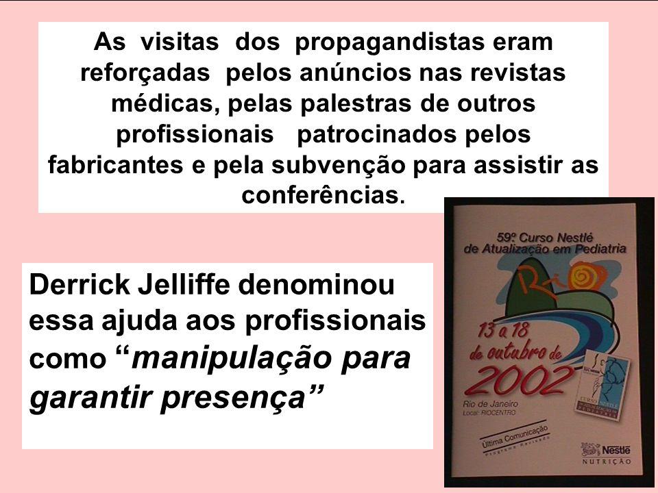 As visitas dos propagandistas eram reforçadas pelos anúncios nas revistas médicas, pelas palestras de outros profissionais patrocinados pelos fabricantes e pela subvenção para assistir as conferências.