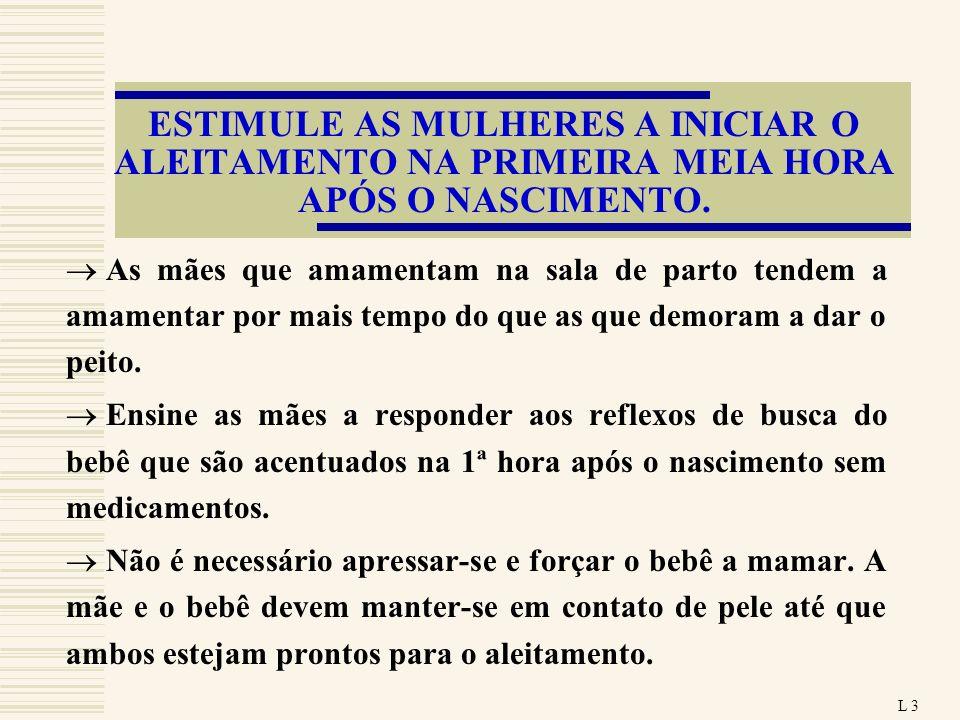 ESTIMULE AS MULHERES A INICIAR O ALEITAMENTO NA PRIMEIRA MEIA HORA APÓS O NASCIMENTO.