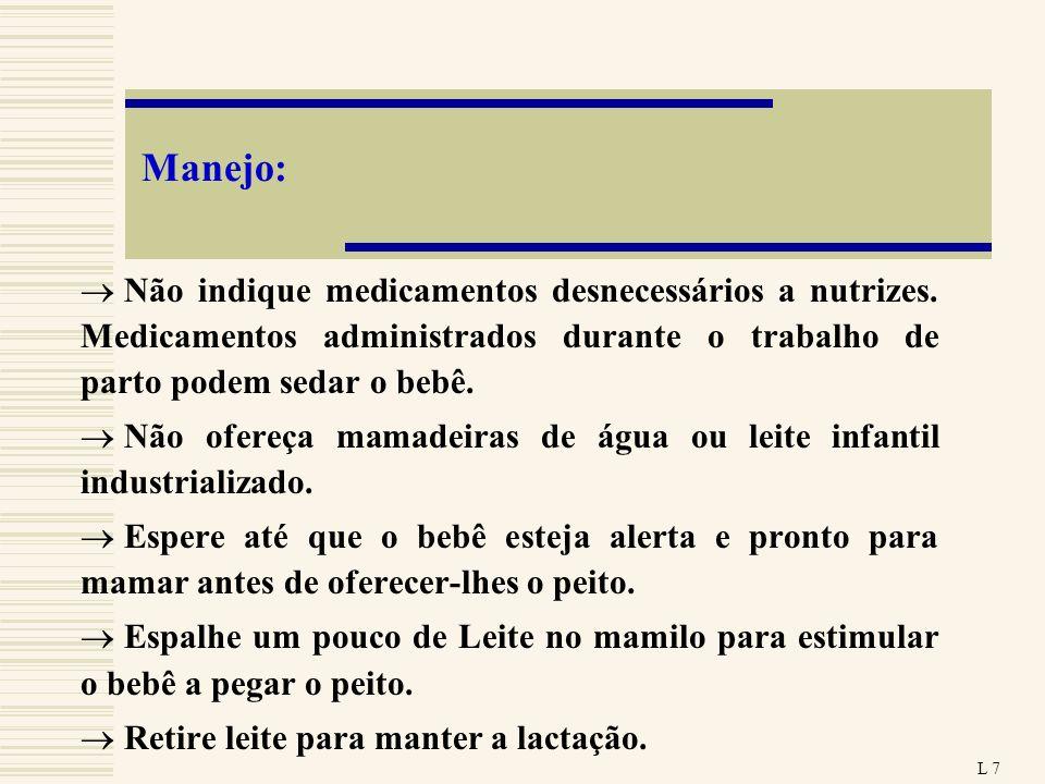 Manejo:Não indique medicamentos desnecessários a nutrizes. Medicamentos administrados durante o trabalho de parto podem sedar o bebê.