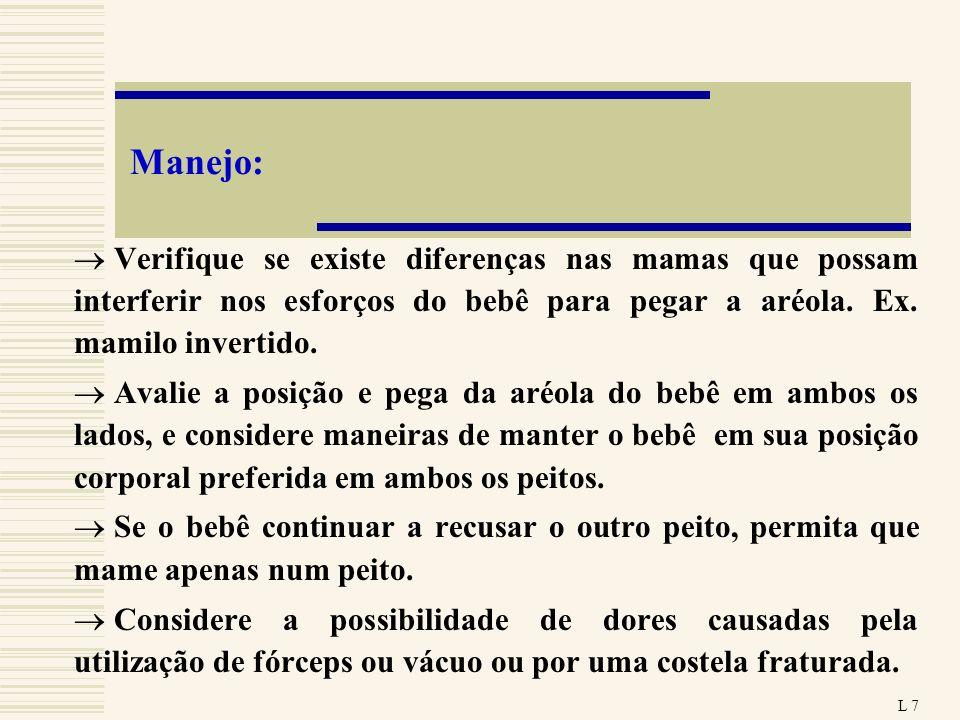 Manejo:Verifique se existe diferenças nas mamas que possam interferir nos esforços do bebê para pegar a aréola. Ex. mamilo invertido.
