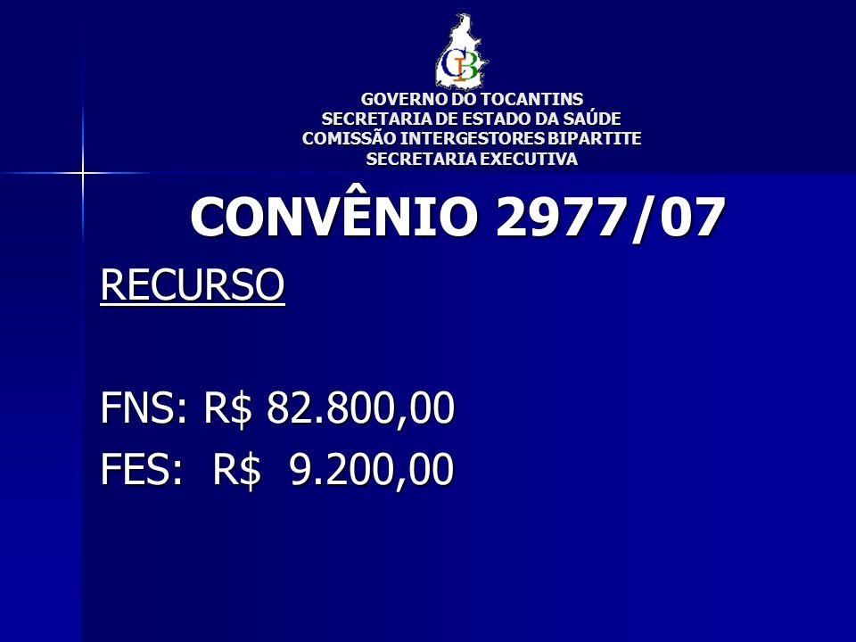 CONVÊNIO 2977/07 RECURSO FNS: R$ 82.800,00 FES: R$ 9.200,00