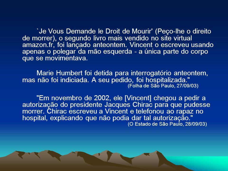 `Je Vous Demande le Droit de Mourir (Peço-lhe o direito de morrer), o segundo livro mais vendido no site virtual amazon.fr, foi lançado anteontem. Vincent o escreveu usando apenas o polegar da mão esquerda - a única parte do corpo que se movimentava.