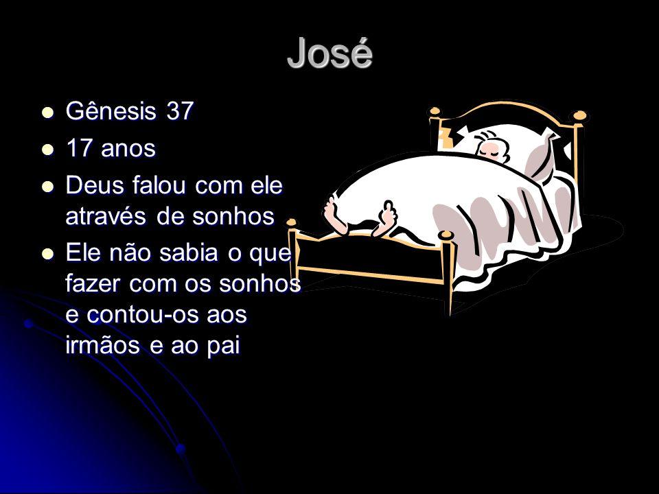 José Gênesis 37 17 anos Deus falou com ele através de sonhos