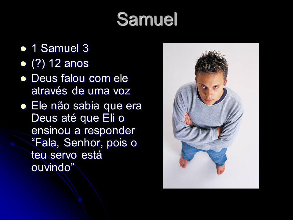 Samuel 1 Samuel 3 ( ) 12 anos Deus falou com ele através de uma voz