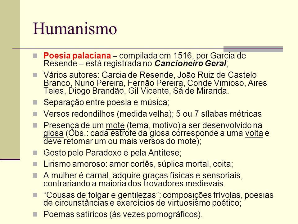 Humanismo Poesia palaciana – compilada em 1516, por Garcia de Resende – está registrada no Cancioneiro Geral;