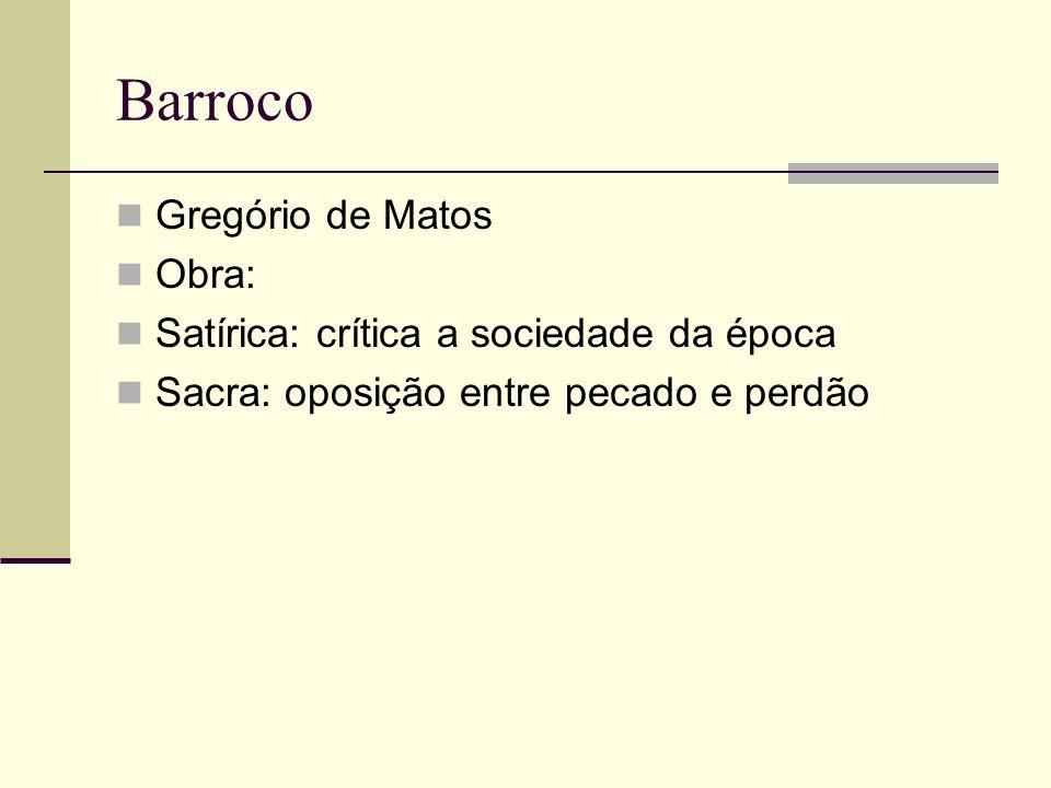 Barroco Gregório de Matos Obra: Satírica: crítica a sociedade da época