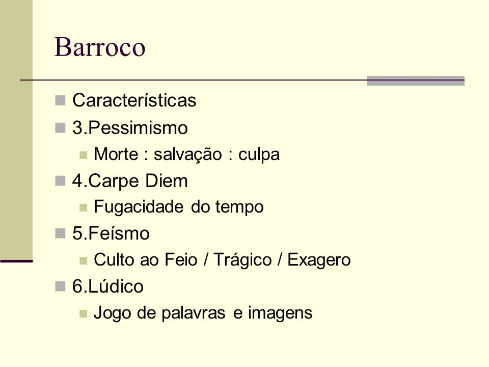 Barroco Características 3.Pessimismo 4.Carpe Diem 5.Feísmo 6.Lúdico