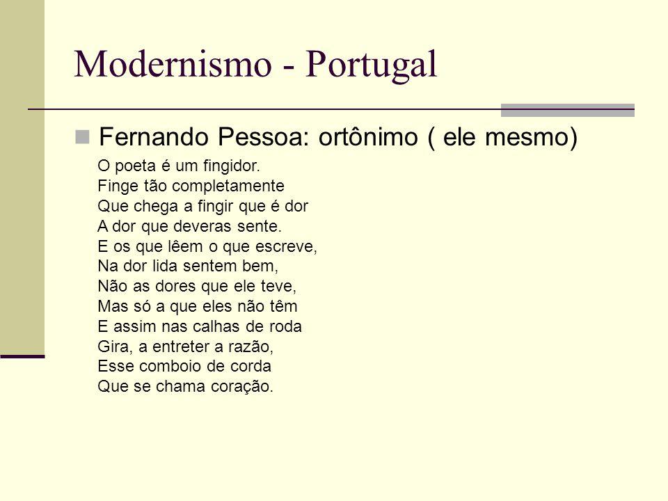Modernismo - Portugal Fernando Pessoa: ortônimo ( ele mesmo)