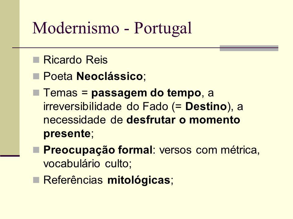 Modernismo - Portugal Ricardo Reis Poeta Neoclássico;