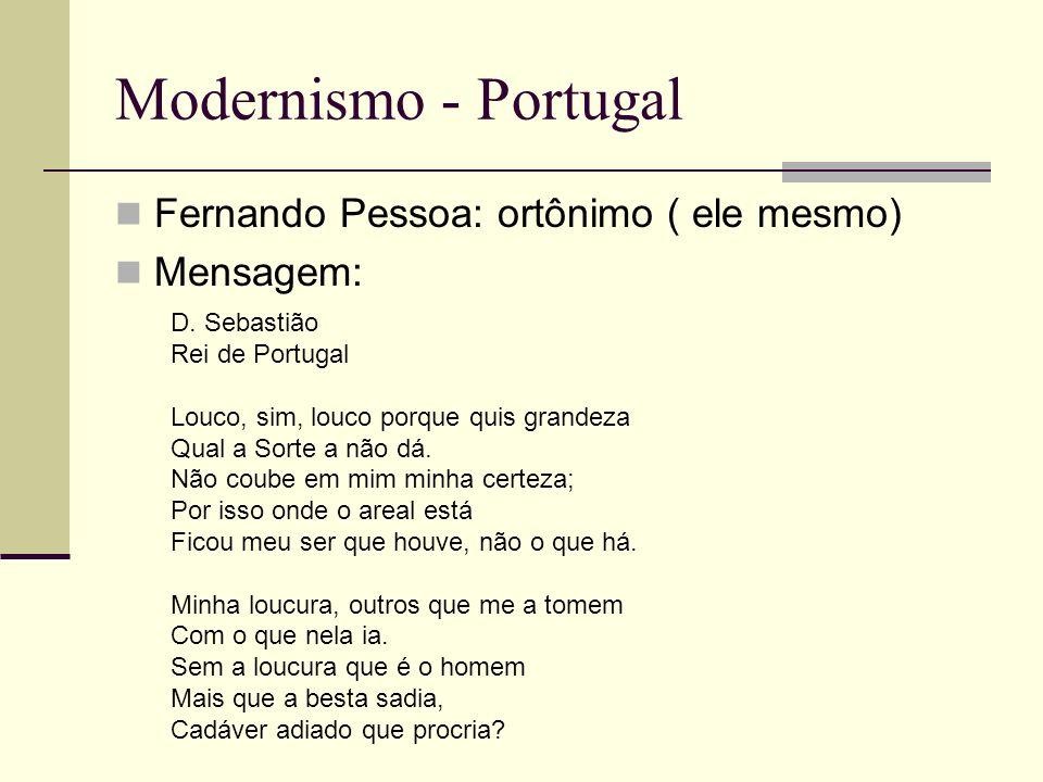 Modernismo - Portugal Fernando Pessoa: ortônimo ( ele mesmo) Mensagem: