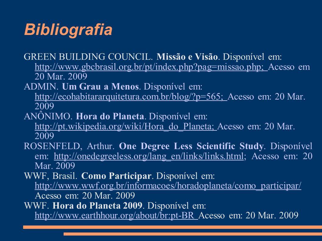 Bibliografia GREEN BUILDING COUNCIL. Missão e Visão. Disponível em: http://www.gbcbrasil.org.br/pt/index.php pag=missao.php; Acesso em 20 Mar. 2009.