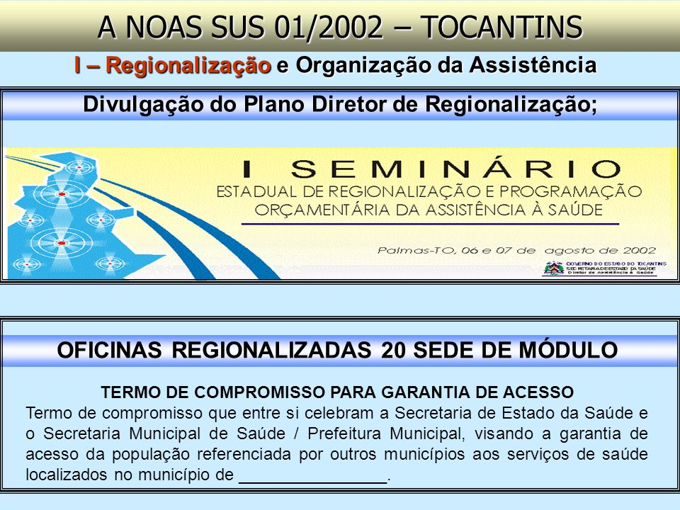 A NOAS SUS 01/2002 – TOCANTINSI – Regionalização e Organização da Assistência. Divulgação do Plano Diretor de Regionalização;