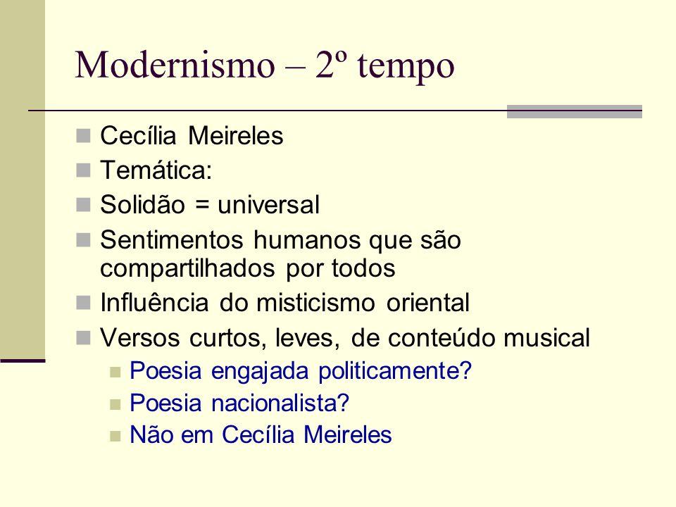 Modernismo – 2º tempo Cecília Meireles Temática: Solidão = universal