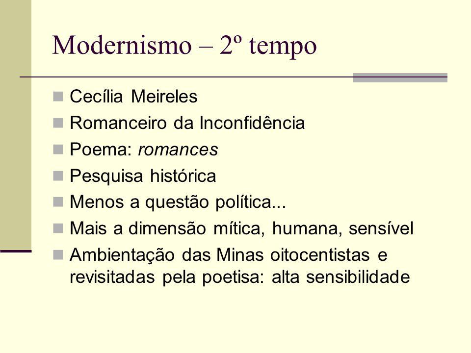 Modernismo – 2º tempo Cecília Meireles Romanceiro da Inconfidência