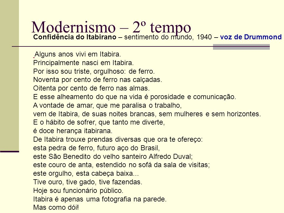 Modernismo – 2º tempo Confidência do Itabirano – sentimento do mundo, 1940 – voz de Drummond.