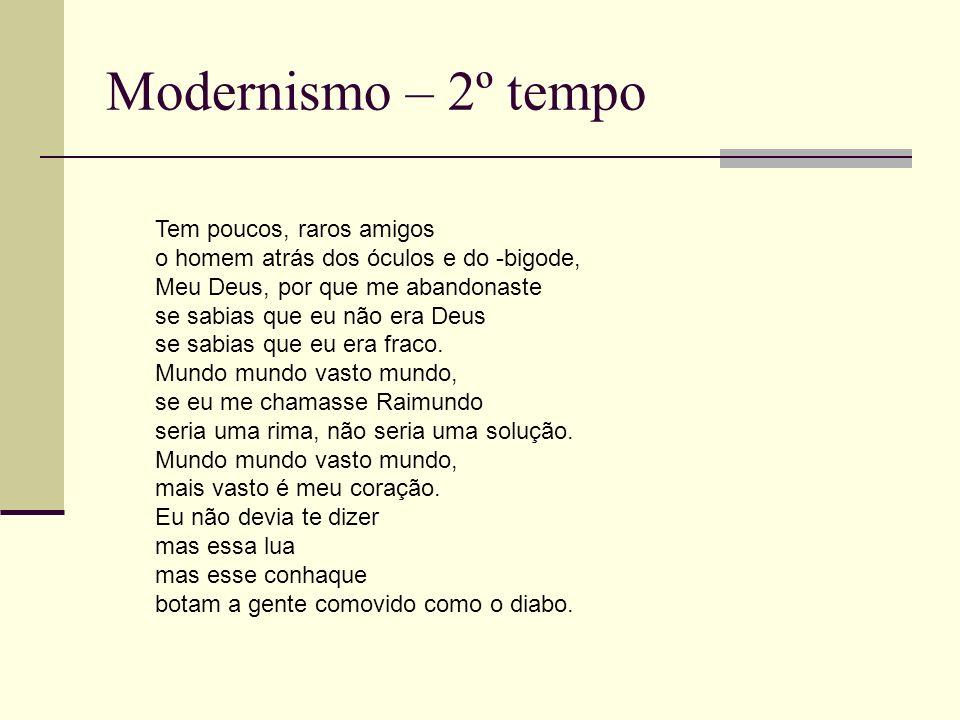 Modernismo – 2º tempo Tem poucos, raros amigos o homem atrás dos óculos e do -bigode,