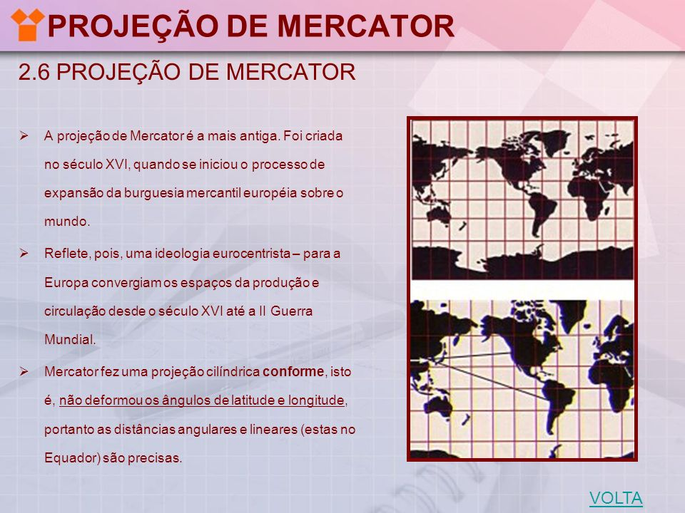 PROJEÇÃO DE MERCATOR 2.6 PROJEÇÃO DE MERCATOR VOLTA