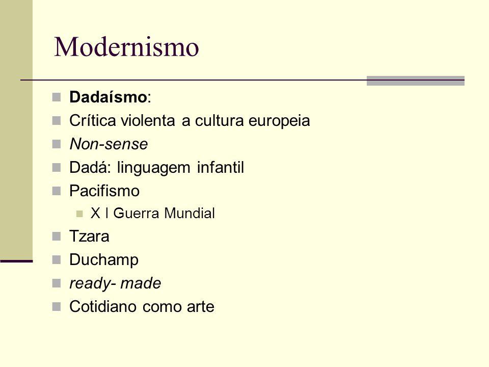 Modernismo Dadaísmo: Crítica violenta a cultura europeia Non-sense