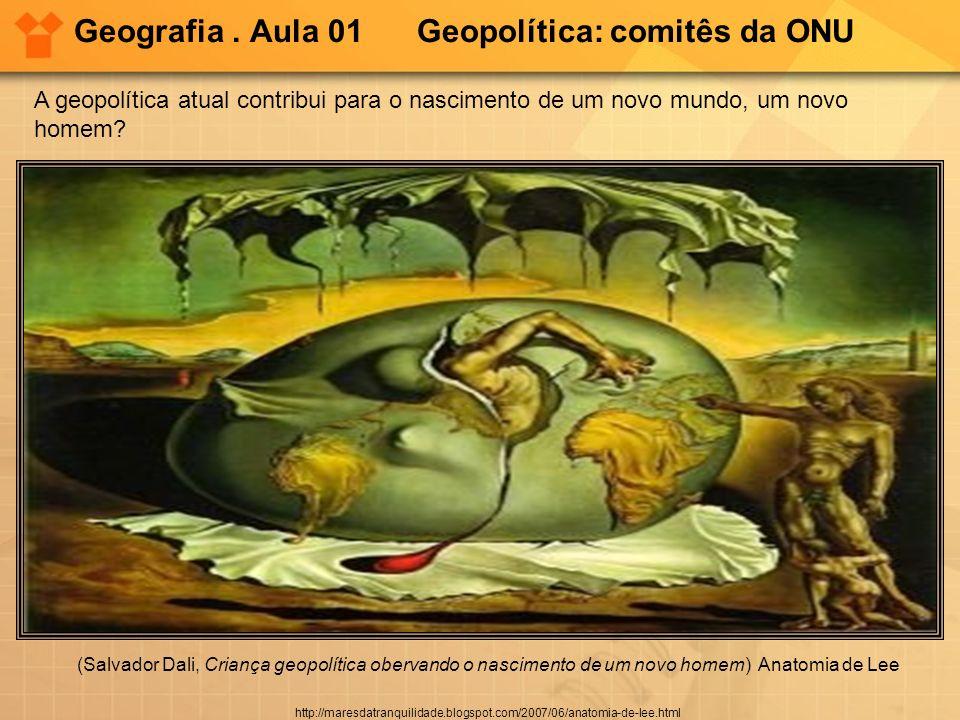 Geografia . Aula 01 Geopolítica: comitês da ONU