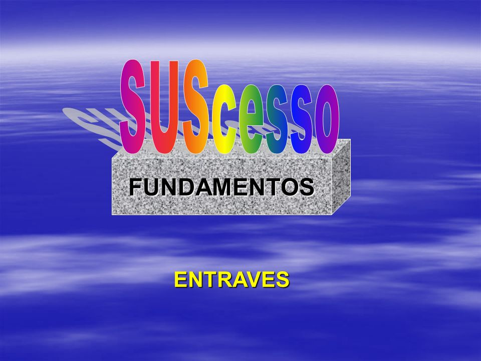 SUScesso FUNDAMENTOS ENTRAVES