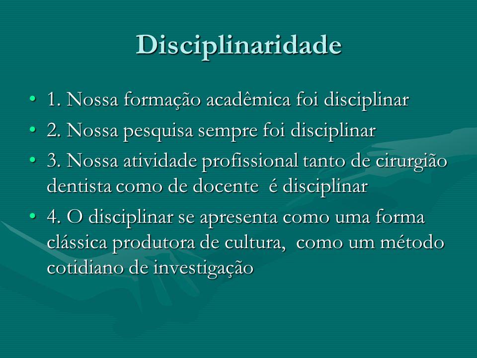 Disciplinaridade 1. Nossa formação acadêmica foi disciplinar