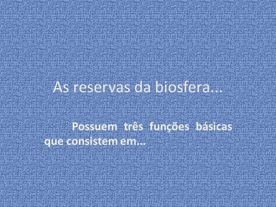 As reservas da biosfera...