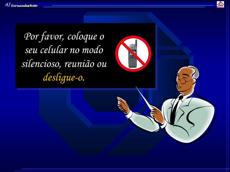 AJ Fernandes Neto Por favor, coloque o seu celular no modo silencioso, reunião ou desligue-o.