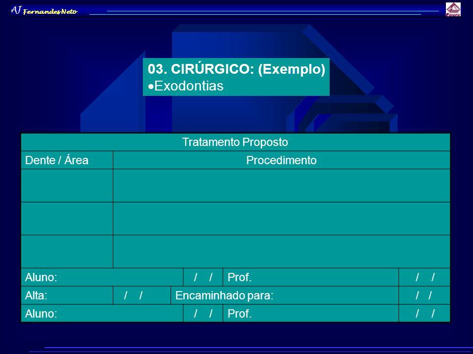 03. CIRÚRGICO: (Exemplo) Exodontias Tratamento Proposto Dente / Área