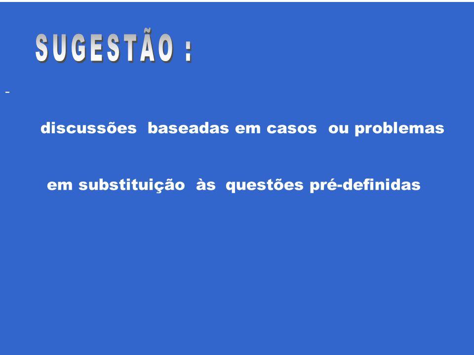 SUGESTÃO : - discussões baseadas em casos ou problemas