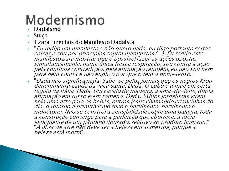 Modernismo Dadaísmo Suiça Tzara : trechos do Manifesto Dadaísta