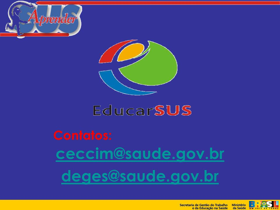 ceccim@saude.gov.br deges@saude.gov.br