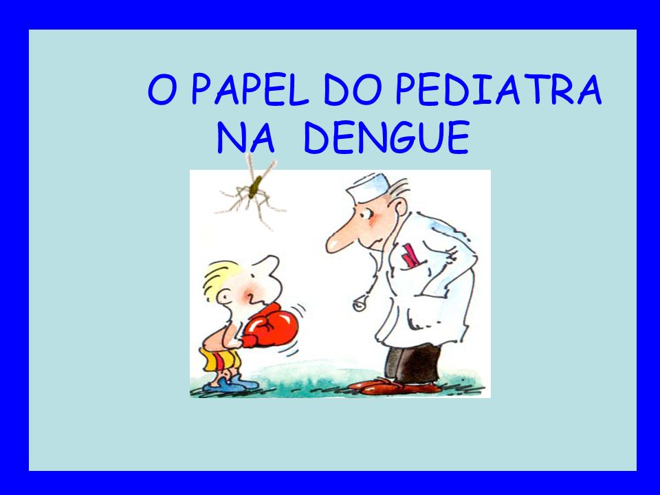 O PAPEL DO PEDIATRA NA DENGUE