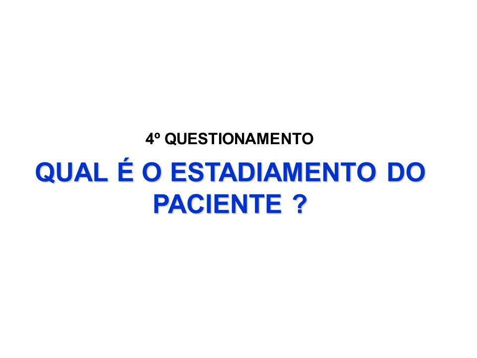 QUAL É O ESTADIAMENTO DO PACIENTE