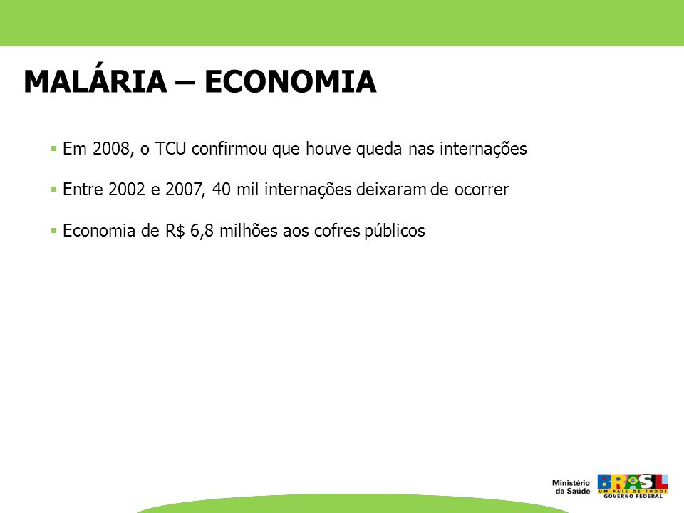 MALÁRIA – ECONOMIAEm 2008, o TCU confirmou que houve queda nas internações. Entre 2002 e 2007, 40 mil internações deixaram de ocorrer.