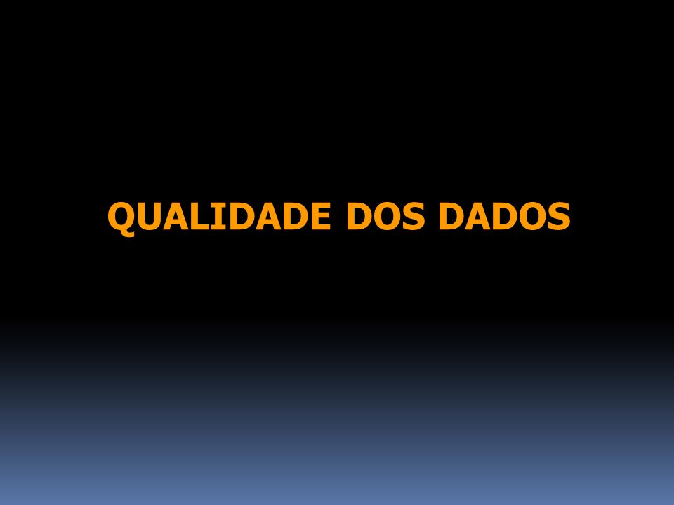 QUALIDADE DOS DADOS