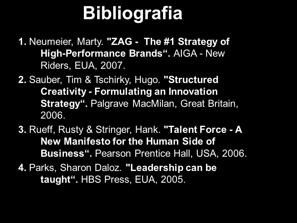 Bibliografia1. Neumeier, Marty. ZAG - The #1 Strategy of High-Performance Brands . AIGA - New Riders, EUA, 2007.