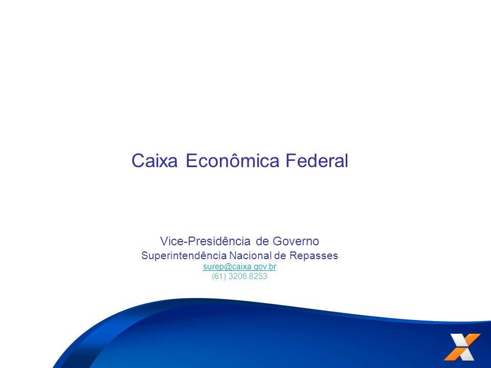 Caixa Econômica Federal Vice-Presidência de Governo Superintendência Nacional de Repasses surep@caixa.gov.br (61) 3206.8253