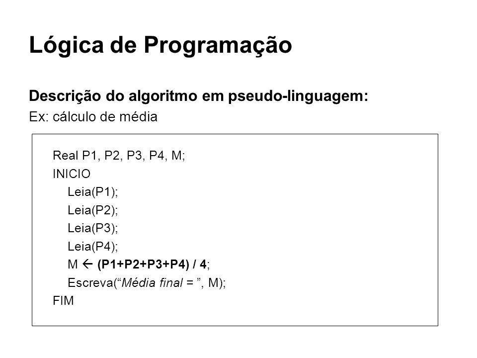 Lógica de Programação Descrição do algoritmo em pseudo-linguagem: