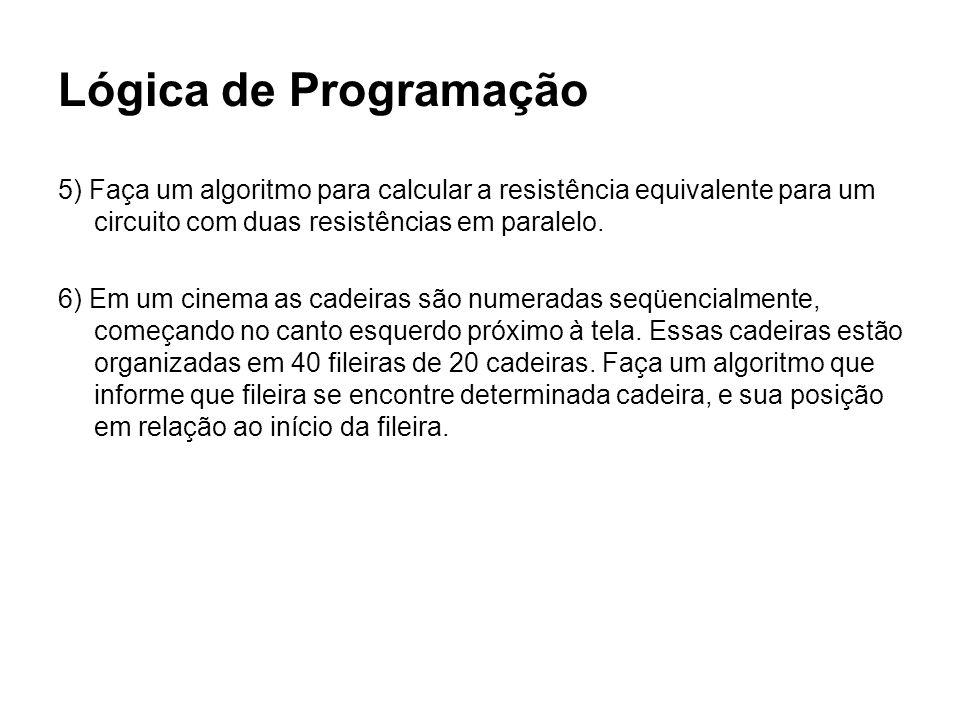 Lógica de Programação 5) Faça um algoritmo para calcular a resistência equivalente para um circuito com duas resistências em paralelo.